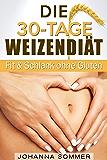 Die 30-Tage-Weizenfrei-Diät: Weizenwampe Adé dank glutenfreier Ernährung