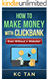 How To Make Money With ClickBank (Even Without A Website): Edited for 2017! (English Edition)