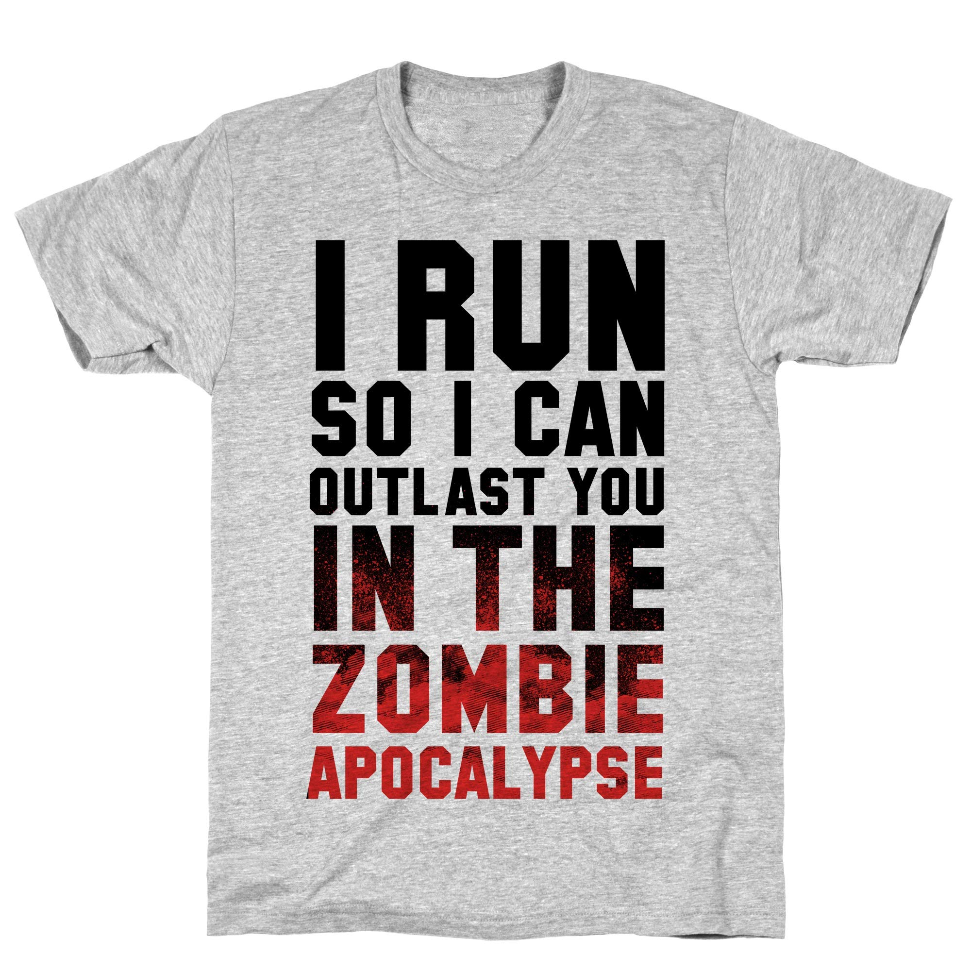 I Run So I Can Outlast You In The Zombie Apocalypse Athletic Gray S Ts Shirts