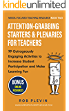 Attention-Grabbing Starters & Plenaries for Teachers: 99 Outrageously Engaging Activities to Increase Student Participation and Make Learning Fun (Needs-Focused Teaching Resource Book 2)