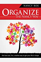 Organize The Nancy Way: the low-cost, fun, creative way to get your life in shape Kindle Edition