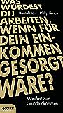 Was würdest du arbeiten, wenn für dein Einkommen gesorgt wäre?: Manifest zum Grundeinkommen (German Edition)