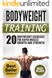 Bodyweight Training: 20 Bodyweight Exercises For Rapid Muscle Growth And Strength (WITH PICTURES) (Bodyweight Training, Bodyweight Exercises, Calisthenics) (English Edition)