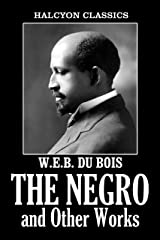 The Negro and Other Works by W.E.B. Du Bois (Halcyon Classics) Kindle Edition