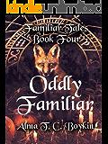Oddly Familiar: Familiar Tales Book Four