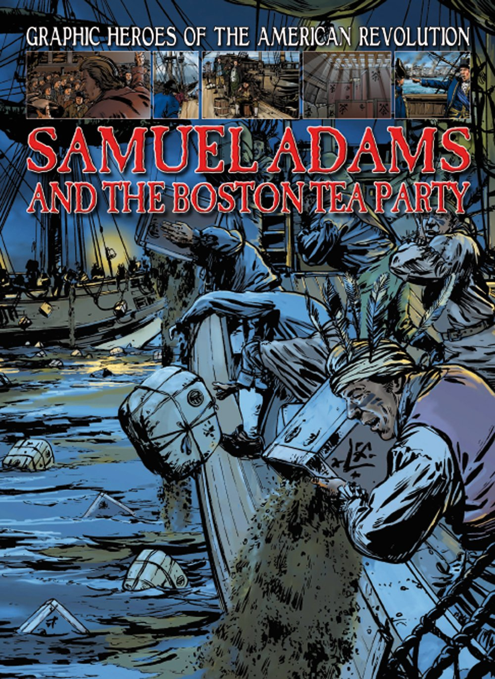 Samuel Adams and the Boston Tea Party (Graphic Heroes of the American Revolution)
