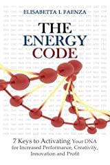 The Energy Code: 7 Keys to Activating Your DNA for Increased Productivity, Creativity, Innovation and Profit Kindle Edition