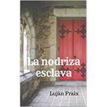 La nodriza esclava (Spanish Edition) Feb 6, 2018