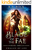 Chalice Of Life: A Seven Sons Novel (Blade of the Fae Book 3)