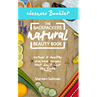 The Backpackers Natural Beauty Book Cleanser Booklet: In this cleanser booklet you'll learn how to take care of your skin, do a full nautral facial and ... own natural face cleanser. (English Edition)