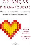 Crianças dinamarquesas: O que as pessoas mais felizes do mundo sabem sobre criar filhos confiantes e capazes