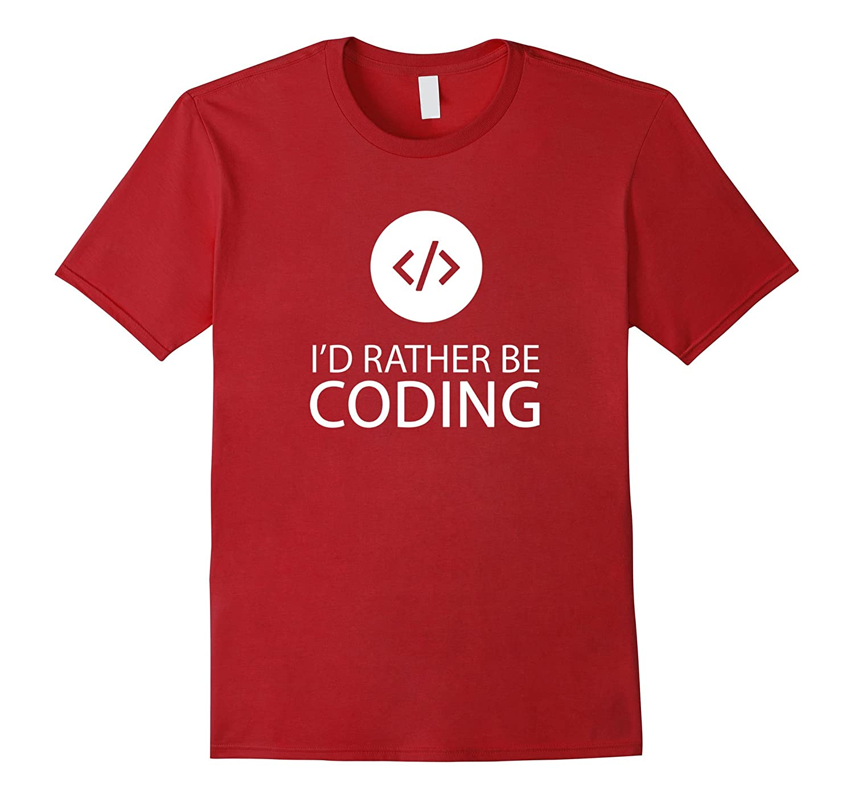 7cb168d56 Id Rather Be Coding Funny Programmer Programming T Shirt-TJ – theteejob