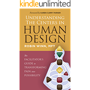 Understanding the Centers in Human Design: The Facilitator's Guide to Transforming Pain into Possibility