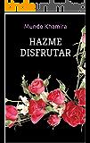 Hazme disfrutar: Excitantes Relatos Eróticos: 13 historias en este libro erótico (Mundo Khamira)