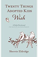 Twenty Things Adopted Kids Wish: 365 Daily Devotions for Adoptive Parents Kindle Edition