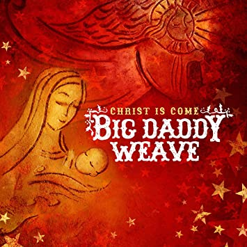 Big Daddy Weave Christ Is Come Amazon Music