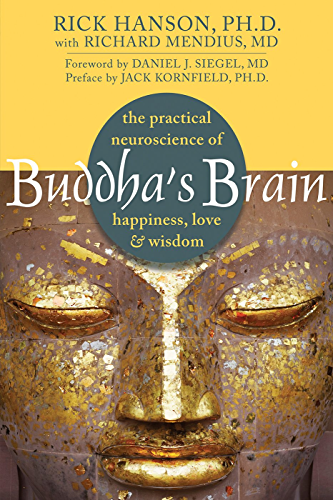 Buddha's Brain: The Practical Neuroscience of Happiness; Love; and Wisdom