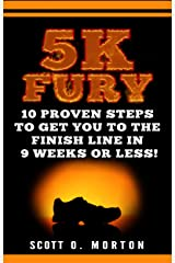 5K Fury: 10 Proven Steps to Get You to the Finish Line in 9 weeks or less! (Beginner To Finisher Book 2) Kindle Edition