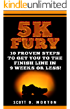 5K Fury: 10 Proven Steps to Get You to the Finish Line in 9 weeks or less! (Beginner To Finisher Book 2)