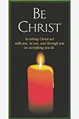 Be Christian, Be Christ: Step One of the Immersed in Christ Series - Accepting and Appreciating Jesus as Savior (Immersed in Christ Daily Reflections Book 1) Kindle Edition