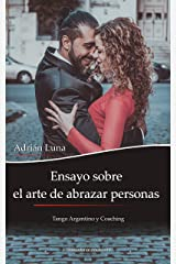 Ensayo sobre el arte de abrazar personas: Tango Argentino y Coaching (Spanish Edition) Kindle Edition