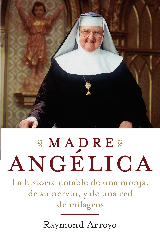 Madre Angelica: La historia notable de una monja, de su nervio, y de una red de milagros (Spanish Edition) pdf