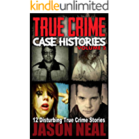 True Crime Case Histories - Volume 2: 12 Disturbing True Crime Stories (True Crime Collection)