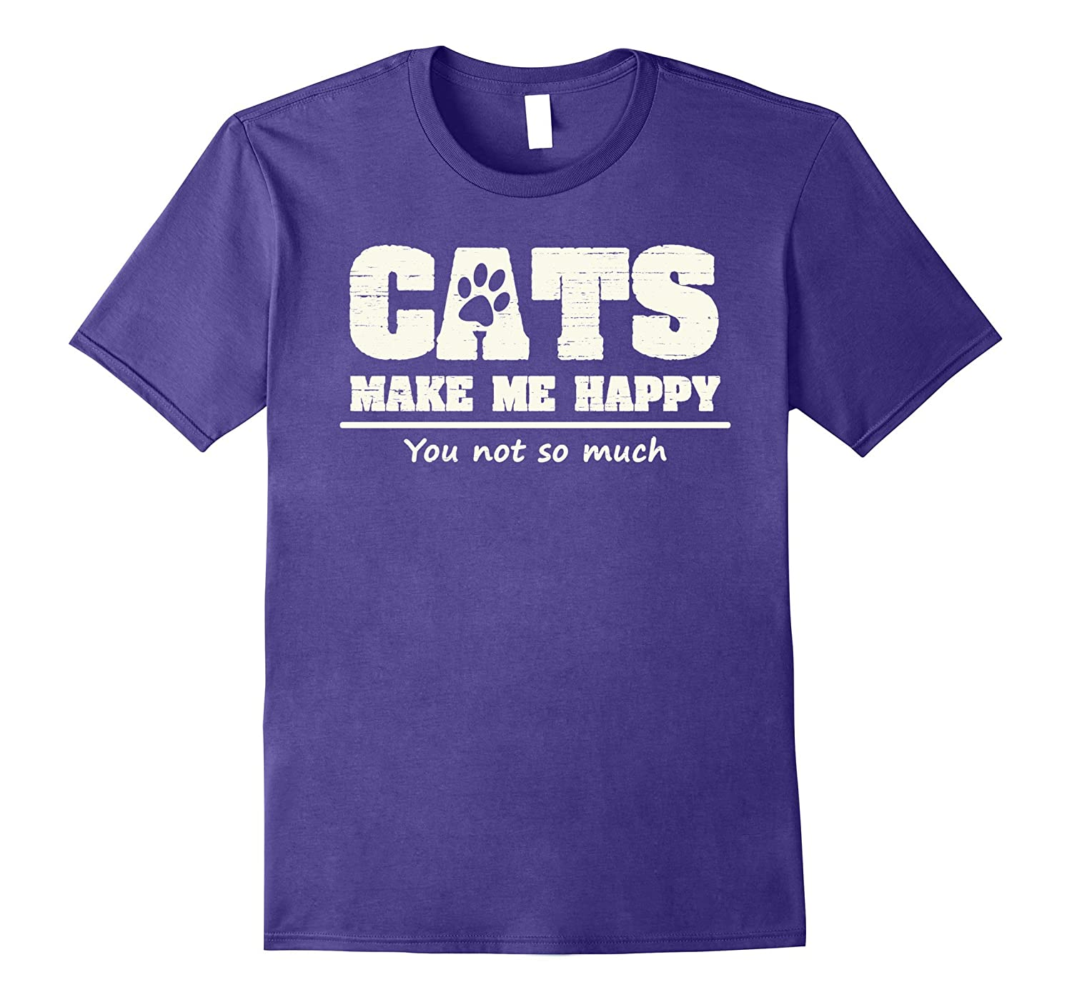 Cats Make Me Happy You Not So Much Funny Joke T-Shirt-FL