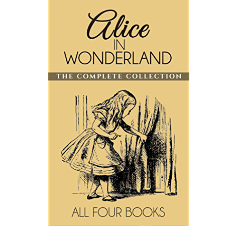 Alice In Wonderland Collection All Four Books Alice In Wonderland Alice Through The Looking Glass Hunting Of The Snark And Alice Underground Ebook Lewis Carroll Amazon Com Au Kindle Store
