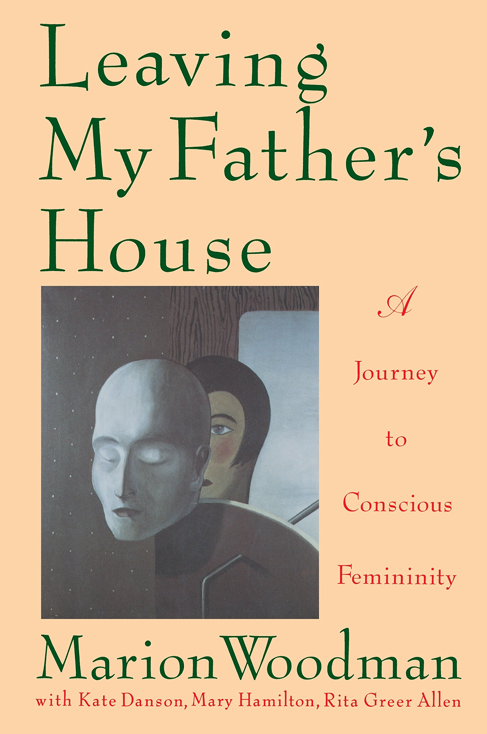 Amazon leaving my fathers house a journey to conscious amazon leaving my fathers house a journey to conscious femininity 9780877738961 marion woodman kate danson mary hamilton rita greer allen fandeluxe Choice Image