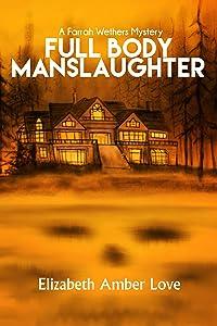 Full Body Manslaughter: A Farrah Wethers Mystery (Book 2) (Farrah Wethers Mysteries)