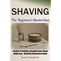 Shaving - The Beginner's Masterclass: A Guide To Getting a Straight Razor Shave Made Easy - Head Out Groomed In Style…