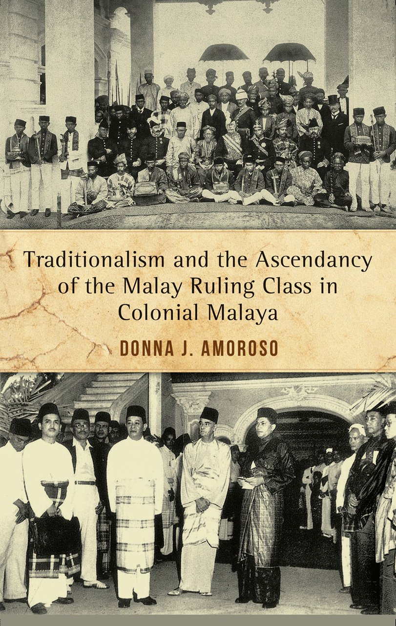 Read Online Traditionalism and the Ascendancy of the Malay Ruling Class in Malaya pdf