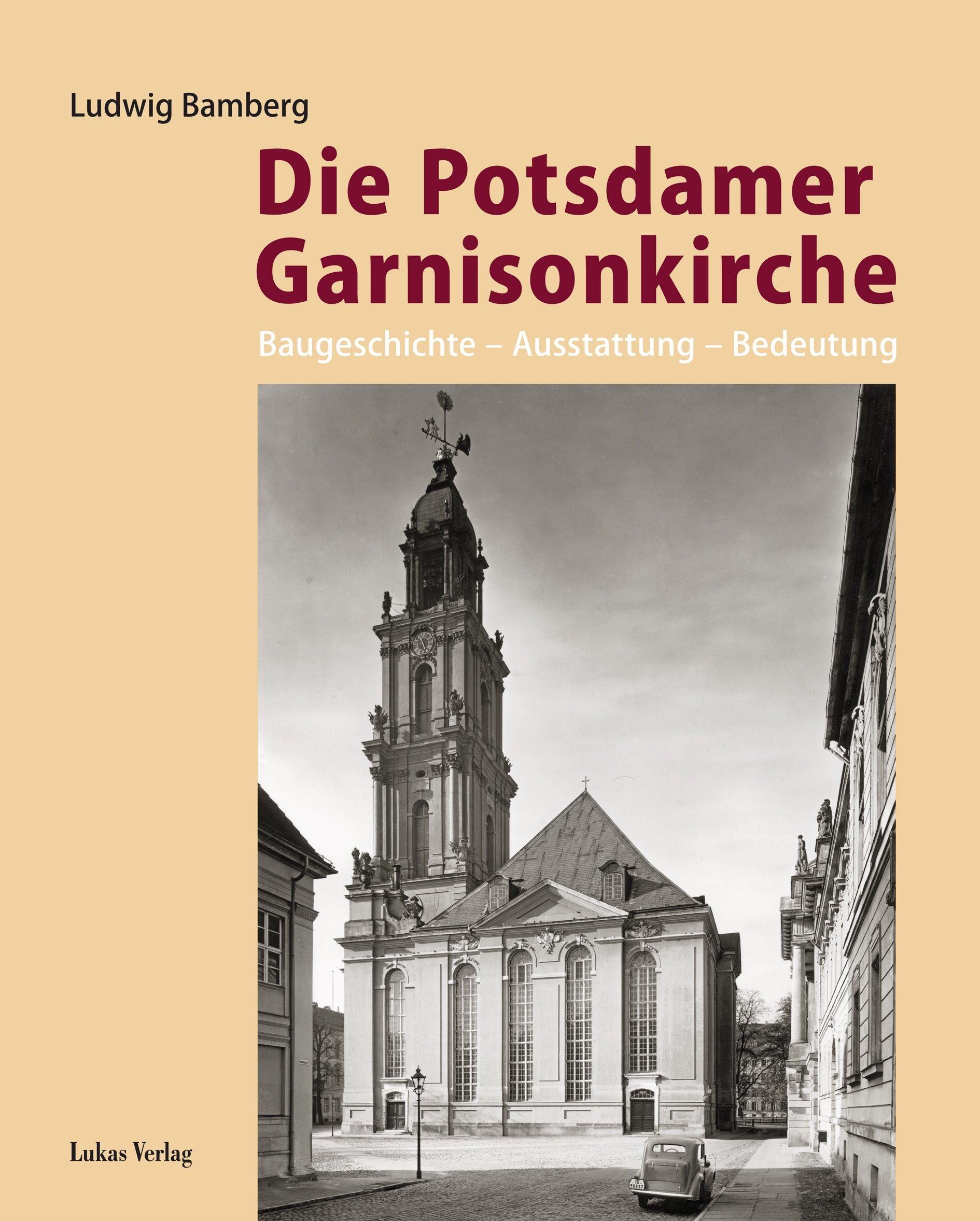 Die Potsdamer Garnisonkirche: Baugeschichte – Ausstattung – Bedeutung