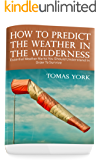 How To Predict The Weather In The Wilderness: Essential Weather Marks You Should Understand In Order To Survive