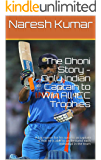 The Dhoni Story - Only Indian Captain to Win All ICC Trophies: A big reason for his success as captain is that he is able to understand each individual in the team