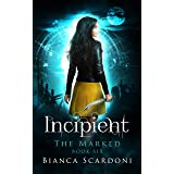 Incipient: A Dark Paranormal Romance (The Marked Book 6)