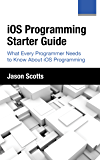 iOS Programming: Starter Guide: What Every Programmer Needs to Know About iOS Programming