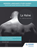 Modern Languages Study Guides: La haine: Film Study Guide for AS/A-level French (Film and literature guides) (English Edition)