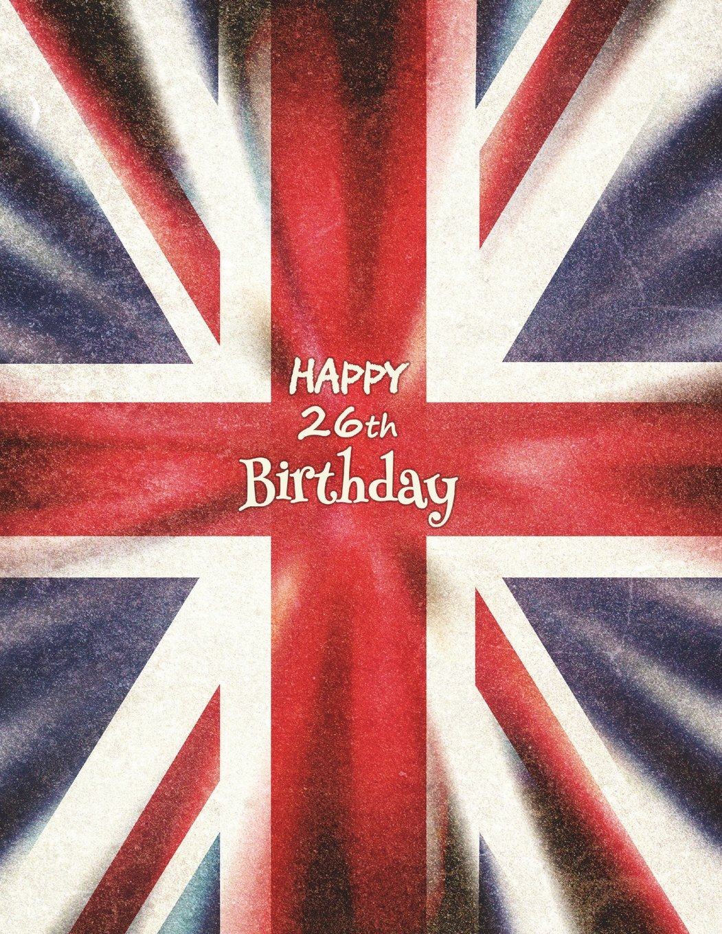 """Happy 26th Birthday: Journal, Notebook, Diary, 365 Lined Pages, Union Jack Themed Birthday Gifts for 26 Year Old Women or Men, Daughter or Son, Wife ... Best Friend, Co-Worker, Book 8 1/2"""" x 11"""" pdf epub"""