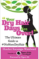 Your Dry Hair Days Are Over: The Ultimate Guide to #NoMoreDryHair Kindle Edition