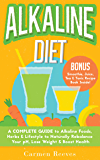 ALKALINE DIET: A Complete Guide to Alkaline Foods, Herbs & Lifestyle to Naturally Rebalance Your pH, Lose Weight & Boost…