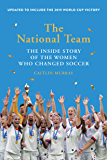The National Team (Updated and Expanded Edition): The Inside Story of the Women Who Changed Soccer
