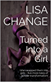 Turned Into a Girl: (she swapped them into girls - five more tales of gender transformation)