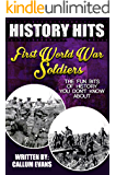 The Fun Bits Of History You Don't Know About FIRST WORLD WAR SOLDIERS: Illustrated Fun Learning For Kids (History Hits Book 1)