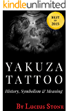 Yakuza Tattoo: History, Symbolism and Meaning of Japanese Tattoos (Tattoo Designs Book Book 2) (English Edition)