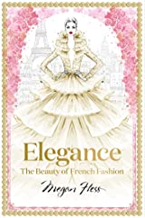 Elegance: The Beauty of French Fashion (Megan Hess: The Masters of Fashion) Kindle Edition
