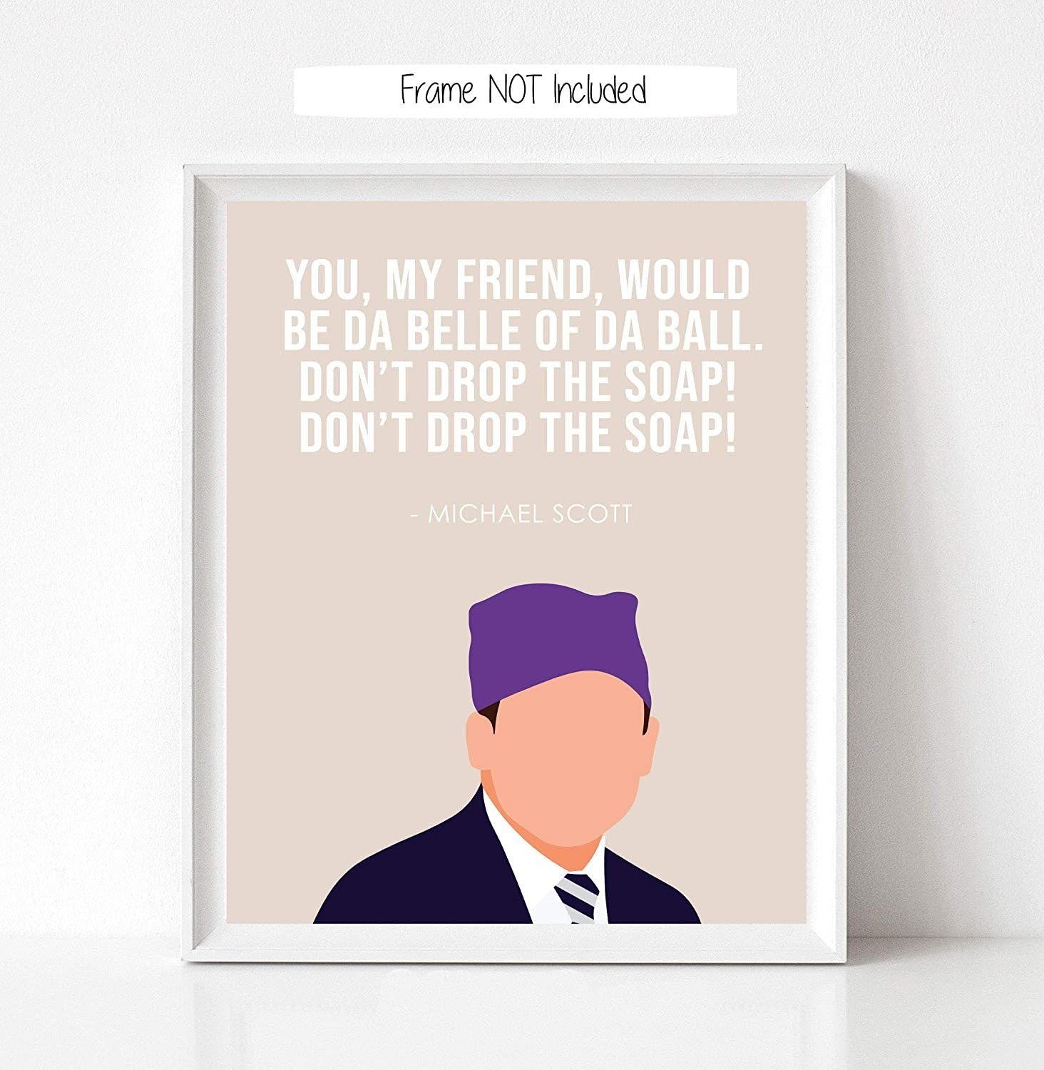 Funny Bathroom Poster The Office Gifts TV Show 11 x14 UNFRAMED Wall Print My Friend Great Gift For Fans Of The Office TV Show Michael Scott Poster You Would Be Da Belle of Da Ball