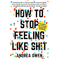 How to Stop Feeling Like Sh*t: 14 Habits that Are Holding You Back from Happiness (English Edition)