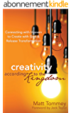 Creativity According to the Kingdom: Connecting with Heaven to Create with God and Release Transformation (English Edition)